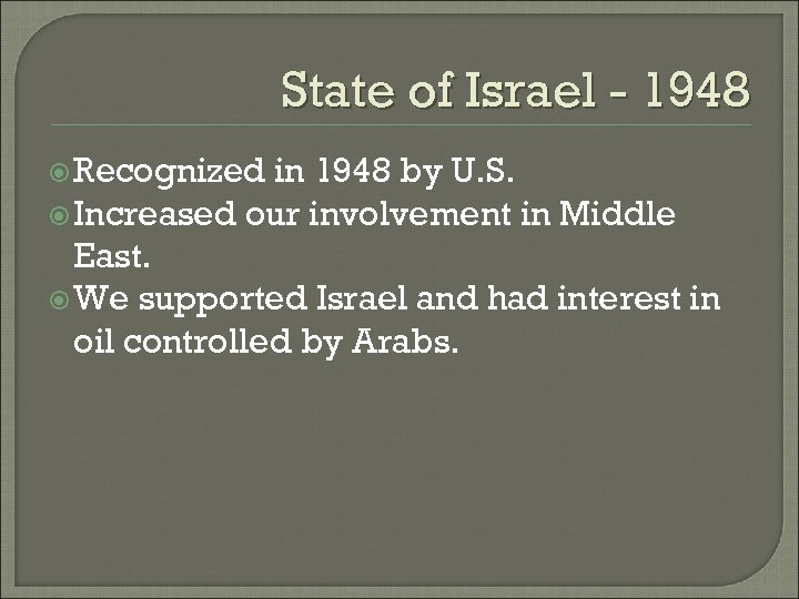 State of Israel - 1948 Recognized in 1948 by U. S. Increased our involvement