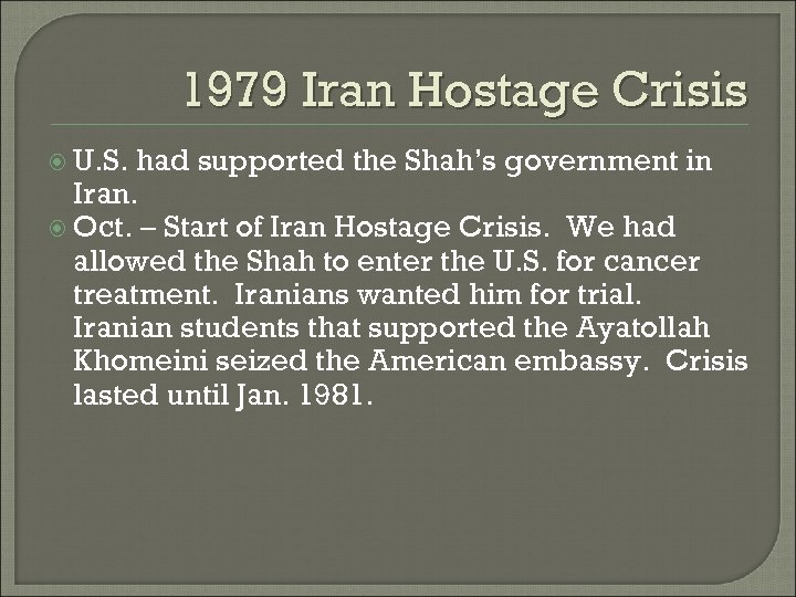 1979 Iran Hostage Crisis U. S. had supported the Shah's government in Iran. Oct.