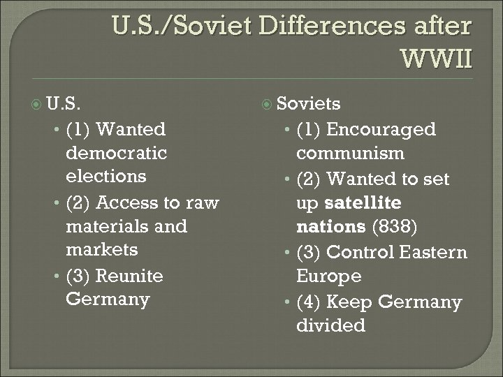 U. S. /Soviet Differences after WWII U. S. Soviets • (1) Wanted • (1)