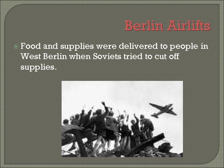 Berlin Airlifts Food and supplies were delivered to people in West Berlin when Soviets