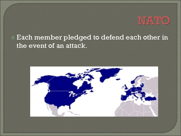 NATO Each member pledged to defend each other in the event of an attack.