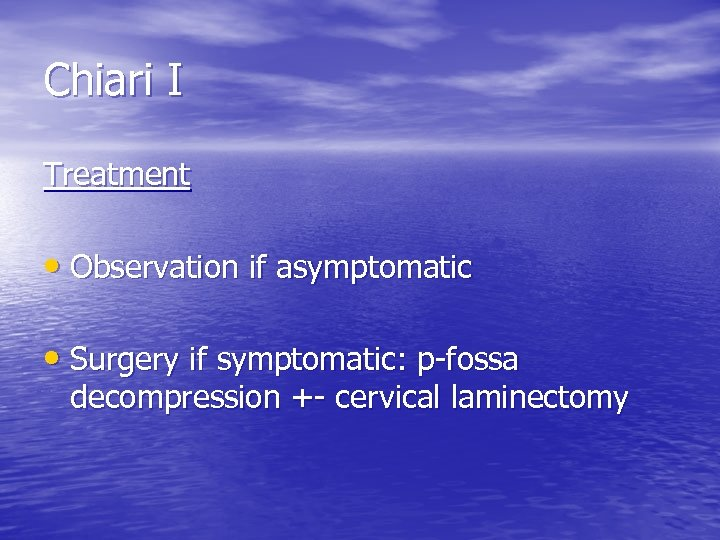 Chiari I Treatment • Observation if asymptomatic • Surgery if symptomatic: p-fossa decompression +-