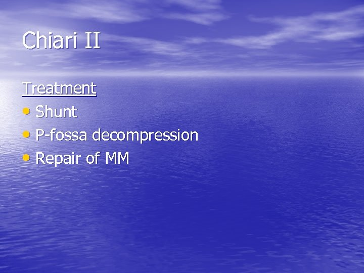 Chiari II Treatment • Shunt • P-fossa decompression • Repair of MM