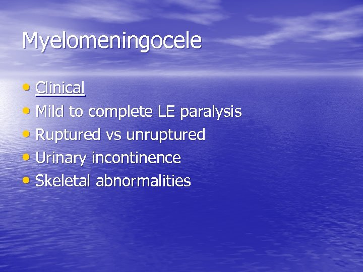 Myelomeningocele • Clinical • Mild to complete LE paralysis • Ruptured vs unruptured •