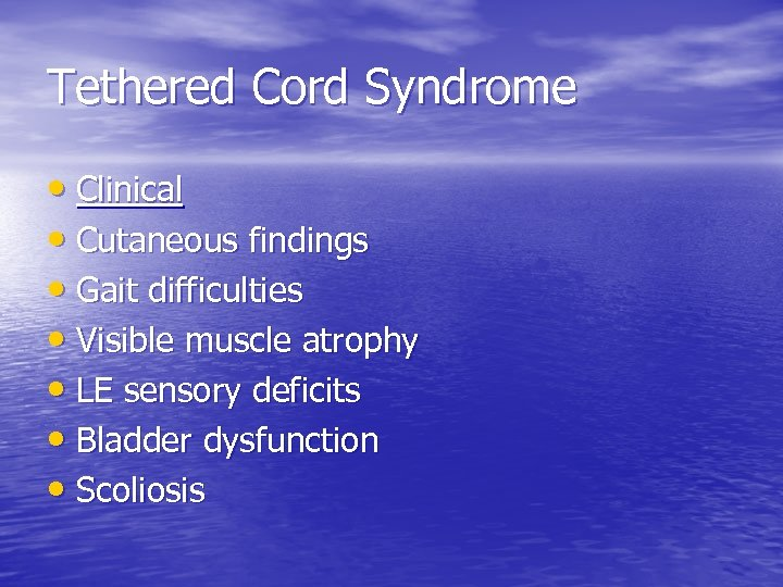 Tethered Cord Syndrome • Clinical • Cutaneous findings • Gait difficulties • Visible muscle