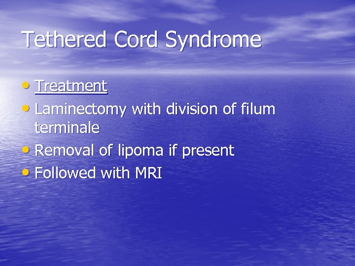 Tethered Cord Syndrome • Treatment • Laminectomy with division of filum terminale • Removal