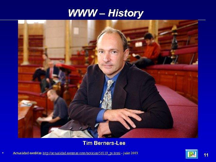 WWW – History Tim Berners-Lee • Actualidad eres. Mas http: //actualidad. eresmas. com/noticias/56119_pr. html
