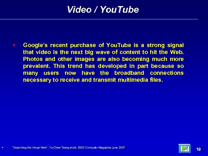 Video / You. Tube • Google's recent purchase of You. Tube is a strong