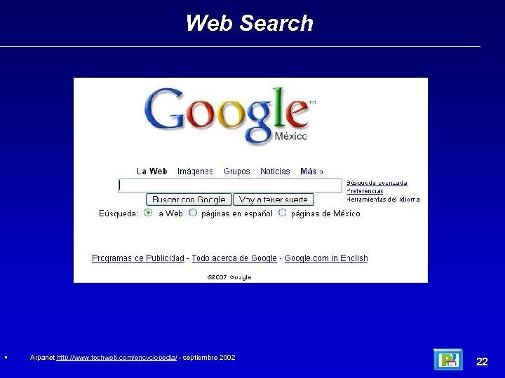 Web Search • Arpanet http: //www. techweb. com/encyclopedia/ - septiembre 2002 22