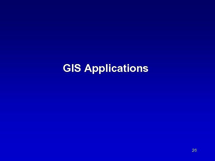 GIS Applications 26