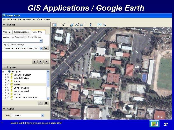 GIS Applications / Google Earth • Google Earth http: //earth. google. es/ august 2007