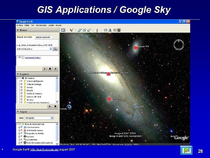 GIS Applications / Google Sky • Google Earth http: //earth. google. es/ august 2007