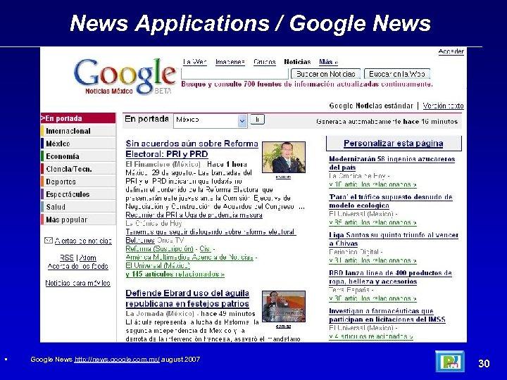 News Applications / Google News • Google News http: //news. google. com. mx/ august