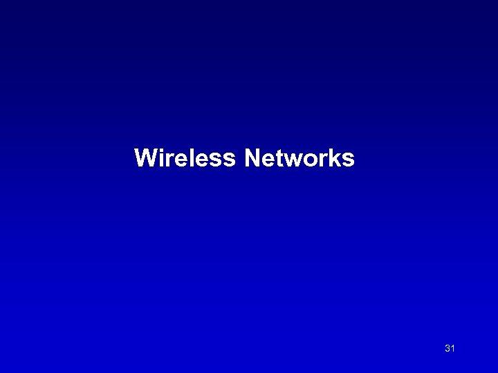 Wireless Networks 31