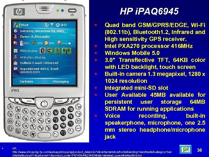 HP i. PAQ 6945 • Quad band GSM/GPRS/EDGE, Wi-Fi (802. 11 b), Bluetooth 1.