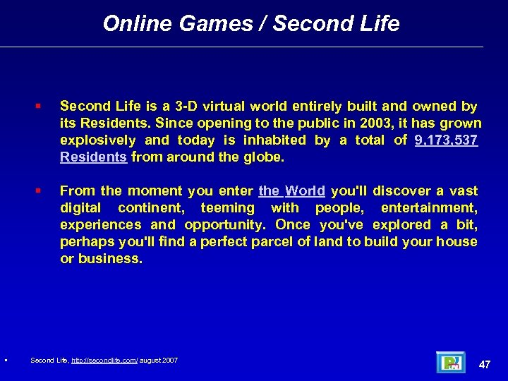Online Games / Second Life • Second Life is a 3 -D virtual world