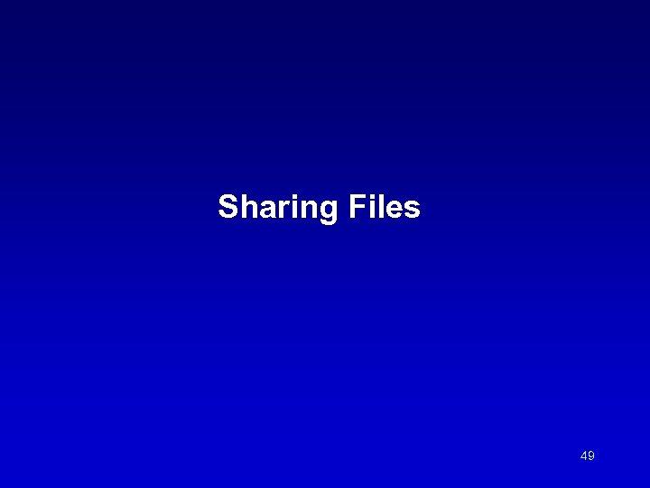 Sharing Files 49