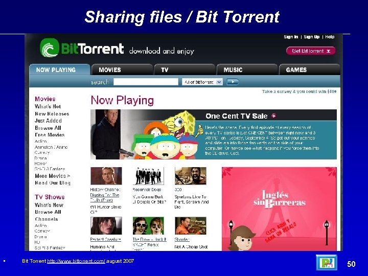 Sharing files / Bit Torrent • Bit Torrent http: //www. bittorrent. com/ august 2007