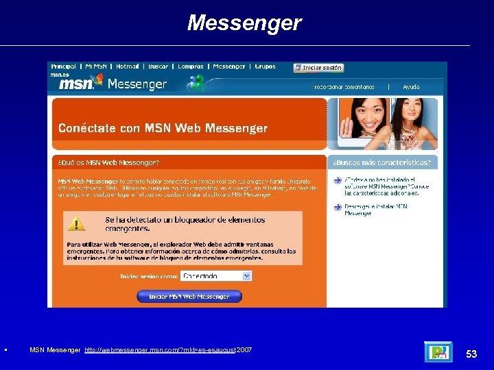Messenger • MSN Messenger http: //webmessenger. msn. com/? mkt=es-esaugust 2007 53