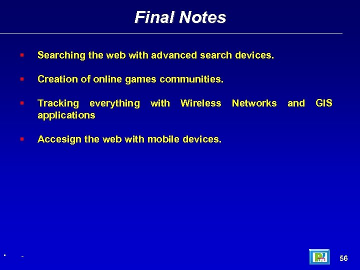 Final Notes Creation of online games communities. Tracking everything applications • Searching the web