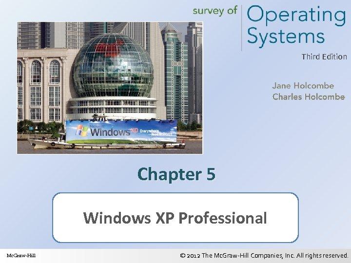 Third Edition Chapter 5 Windows XP Professional Mc. Graw-Hill © 2012 The Mc. Graw-Hill