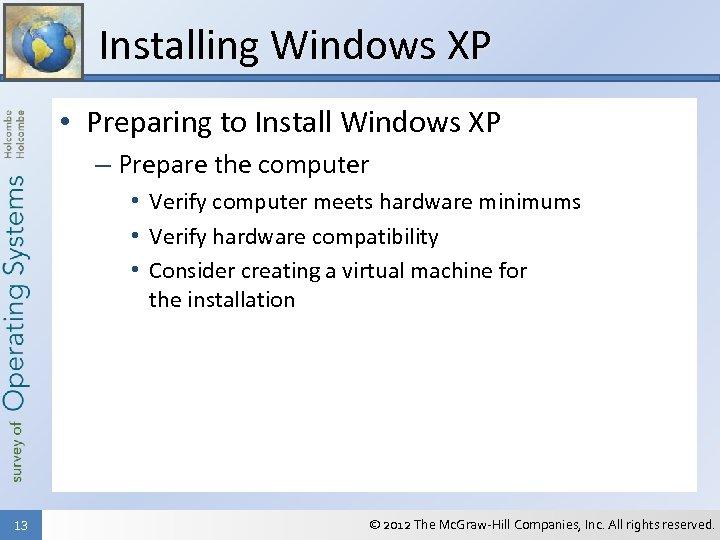 Installing Windows XP • Preparing to Install Windows XP – Prepare the computer •
