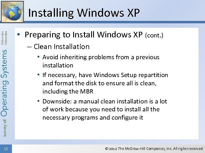 Installing Windows XP • Preparing to Install Windows XP (cont. ) – Clean Installation