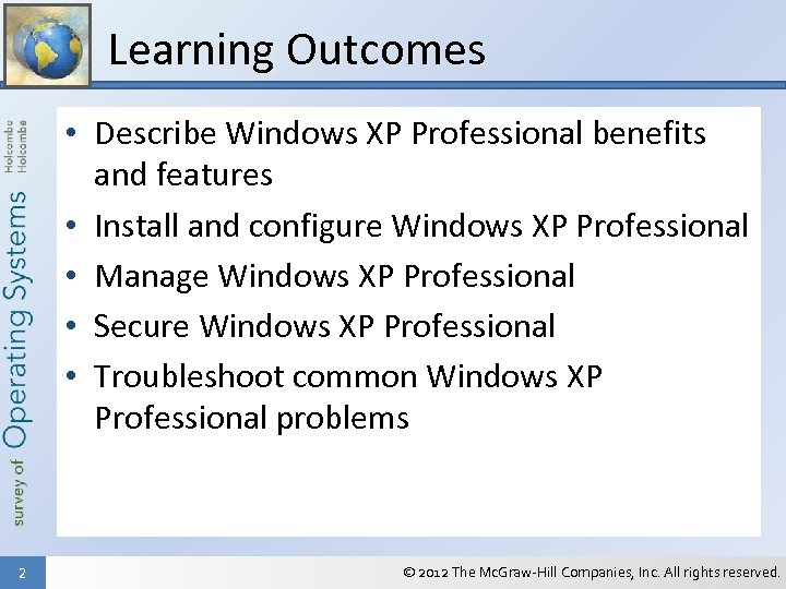 Learning Outcomes • Describe Windows XP Professional benefits and features • Install and configure