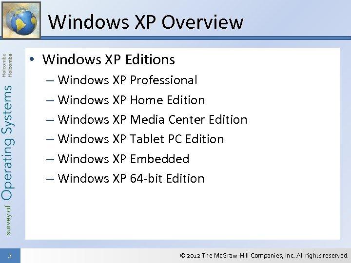 Windows XP Overview • Windows XP Editions – Windows XP Professional – Windows XP