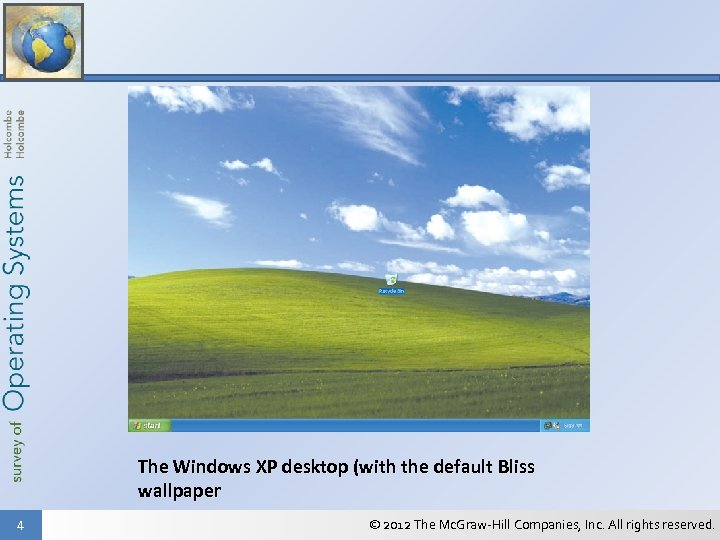 The Windows XP desktop (with the default Bliss wallpaper 4 © 2012 The Mc.