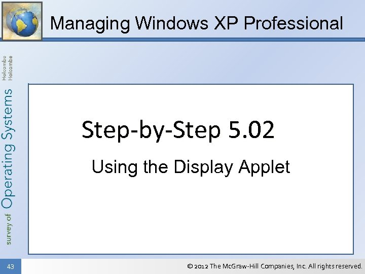 Managing Windows XP Professional Step-by-Step 5. 02 Using the Display Applet 43 © 2012