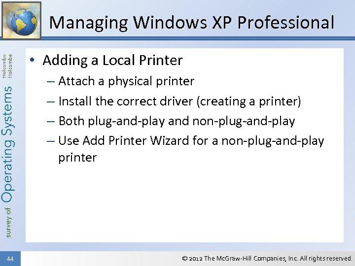 Managing Windows XP Professional • Adding a Local Printer – Attach a physical printer