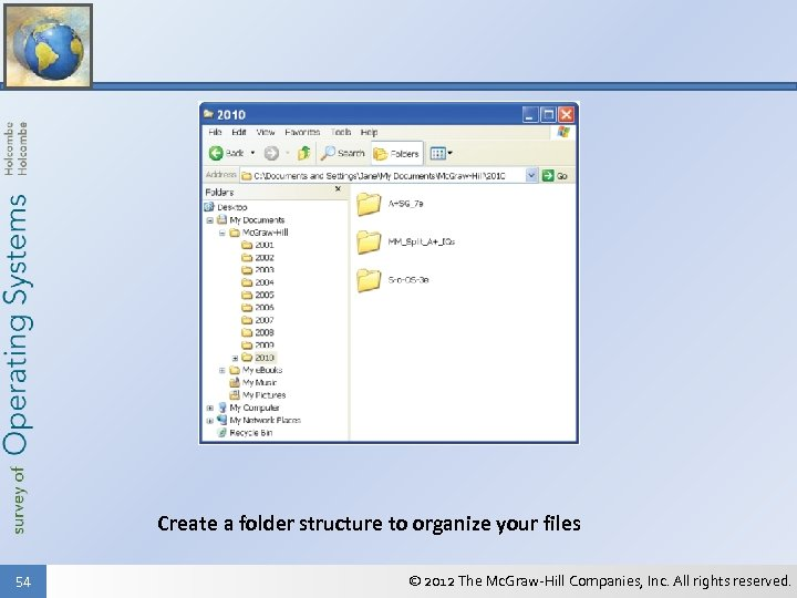 Create a folder structure to organize your files 54 © 2012 The Mc. Graw-Hill