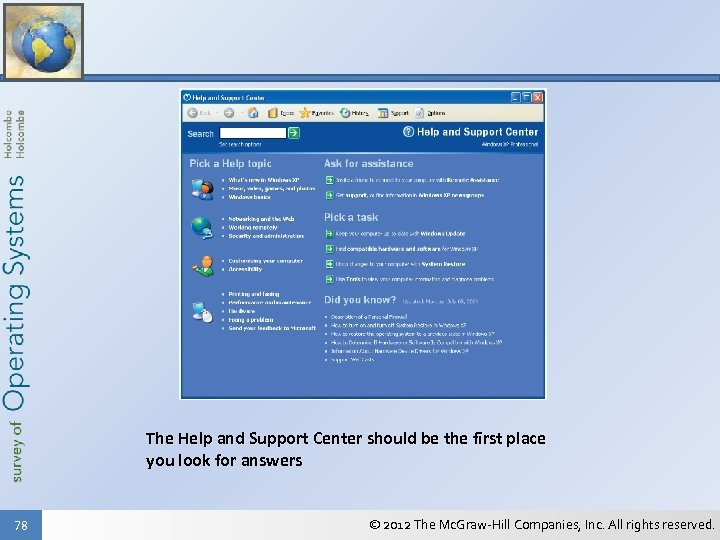 The Help and Support Center should be the first place you look for answers