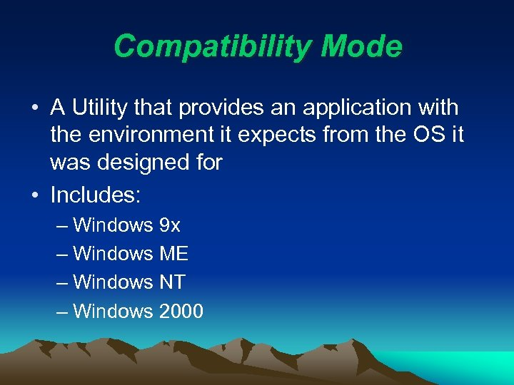 Compatibility Mode • A Utility that provides an application with the environment it expects