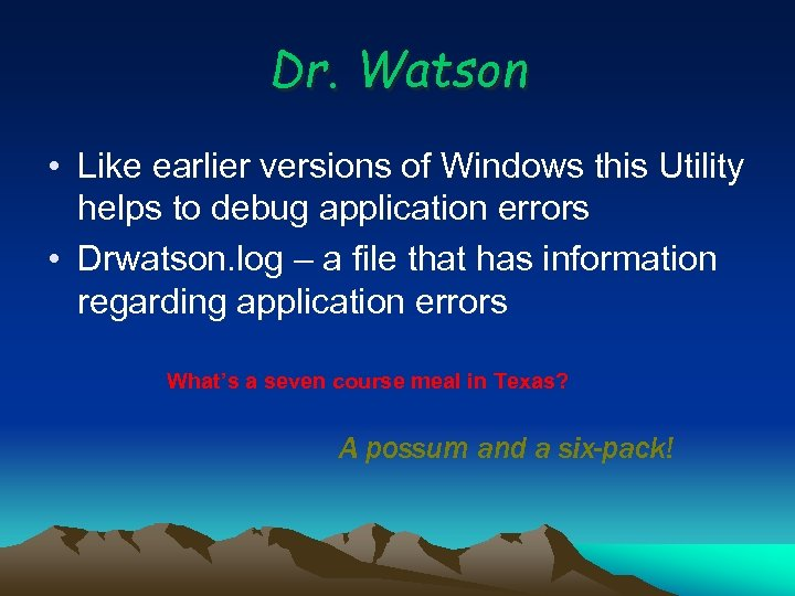 Dr. Watson • Like earlier versions of Windows this Utility helps to debug application