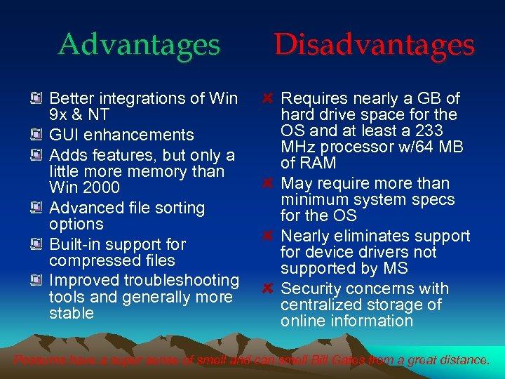 Advantages Disadvantages Better integrations of Win 9 x & NT GUI enhancements Adds features,