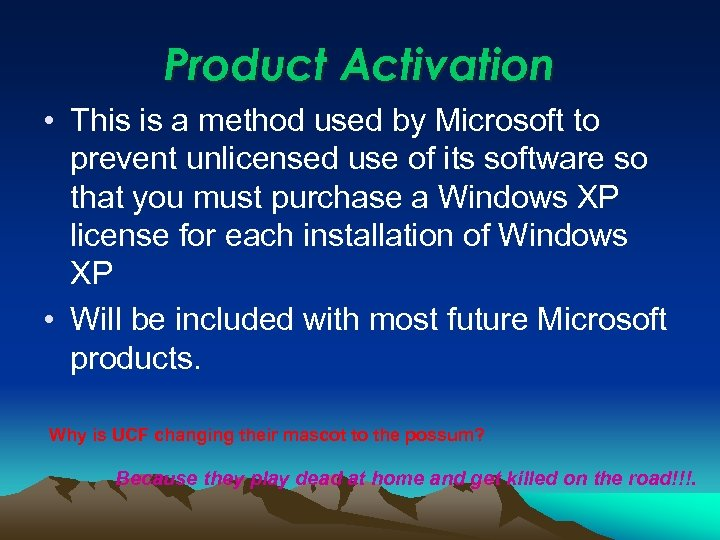 Product Activation • This is a method used by Microsoft to prevent unlicensed use