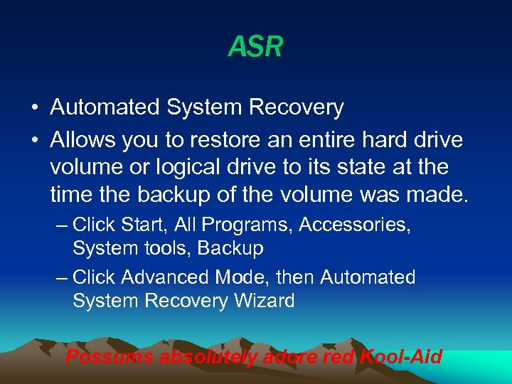 ASR • Automated System Recovery • Allows you to restore an entire hard drive