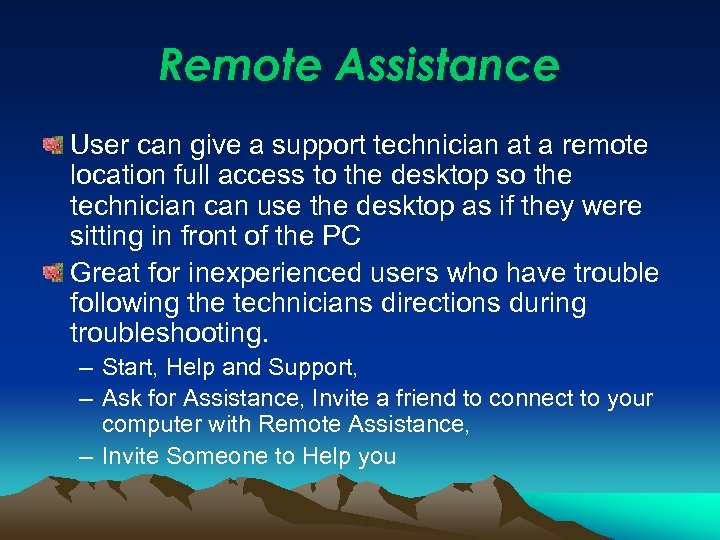 Remote Assistance User can give a support technician at a remote location full access