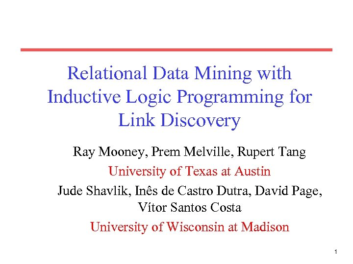 Relational Data Mining with Inductive Logic Programming for Link Discovery Ray Mooney, Prem Melville,