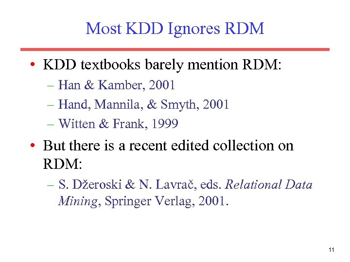 Most KDD Ignores RDM • KDD textbooks barely mention RDM: – Han & Kamber,