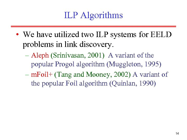 ILP Algorithms • We have utilized two ILP systems for EELD problems in link
