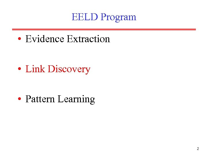EELD Program • Evidence Extraction • Link Discovery • Pattern Learning 2