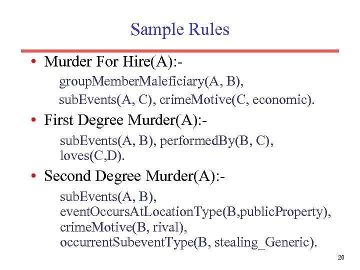 Sample Rules • Murder For Hire(A): group. Member. Maleficiary(A, B), sub. Events(A, C), crime.