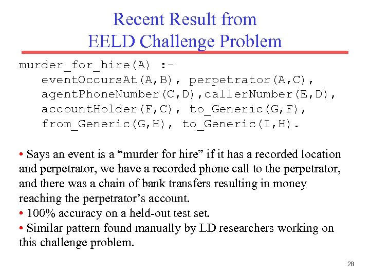 Recent Result from EELD Challenge Problem murder_for_hire(A) : event. Occurs. At(A, B), perpetrator(A, C),
