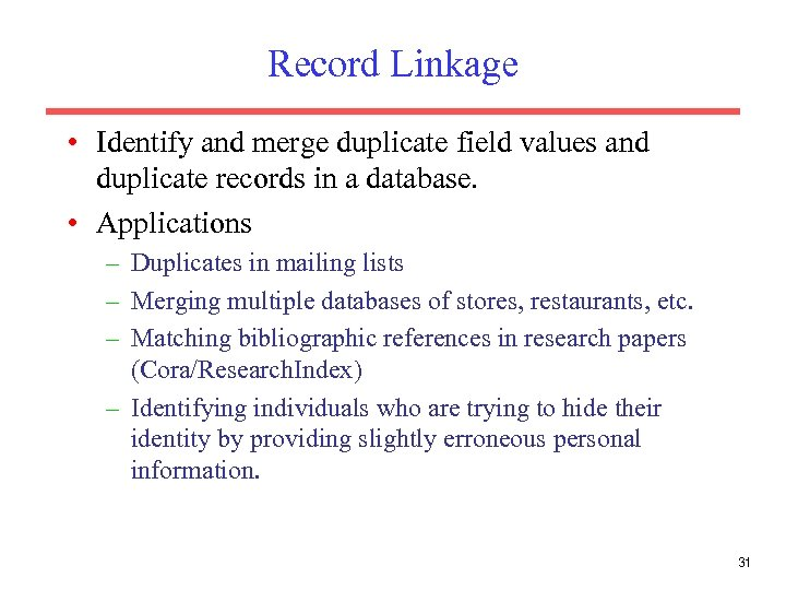 Record Linkage • Identify and merge duplicate field values and duplicate records in a