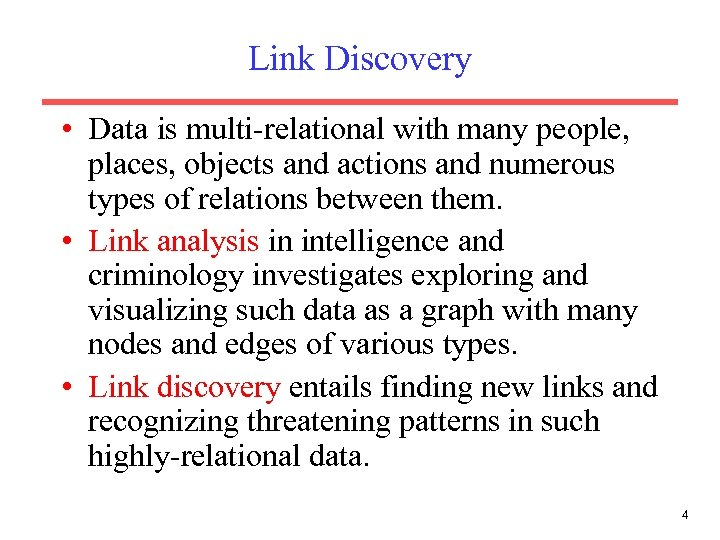 Link Discovery • Data is multi-relational with many people, places, objects and actions and