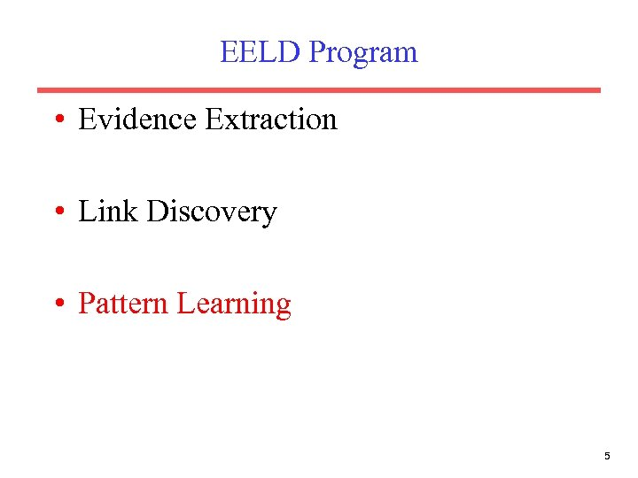 EELD Program • Evidence Extraction • Link Discovery • Pattern Learning 5