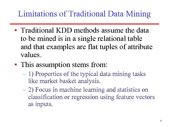 Limitations of Traditional Data Mining • Traditional KDD methods assume the data to be